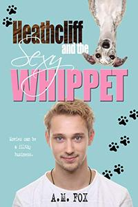 Heathcliff and the Sexy Whippet