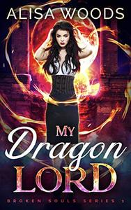 My Dragon Lord (Broken Souls 1) - Dragon Shifter Paranormal Romance