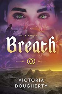 Breath: An Epic Romantic Fantasy of Love, History, and Reincarnation