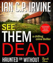 SEE THEM DEAD: A Chilling Crime Thriller: Haunted From Without (Book One)