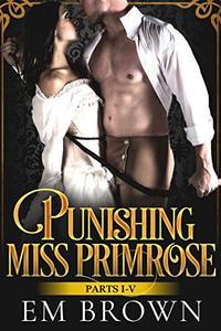 Punishing Miss Primrose, Parts I - V: A Wickedly Hot Historical Romance