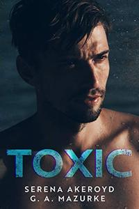 Toxic : An Enemies-to-Lovers, Second-Chance Contemporary Romance