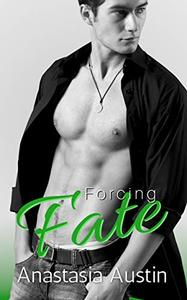 Forcing Fate: An Enemies to Lovers New Adult Romance