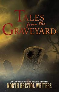 Tales from the Graveyard: A North Bristol Writers anthology
