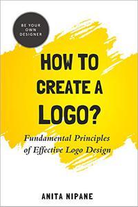 How to Create a Logo?: Fundamental Principles of Effective Logo Design