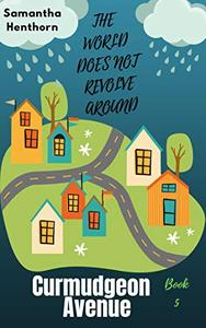 The World Does Not Revolve Around Curmudgeon Avenue: : Curmudgeon Avenue #5