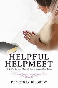 Helpful Helpmeet: A Wife's Prayer Plan to Serve From Abundance