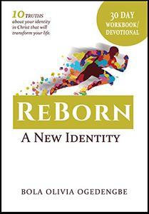 REBORN A New Identity (30 Day Devotional/Workbook): 30 days to transformation