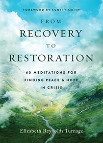 From Recovery to Restoration: 60 Meditations for Finding Peace & Hope in Crisis