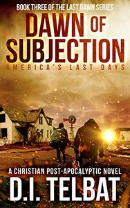 DAWN of SUBJECTION: America's Last Days