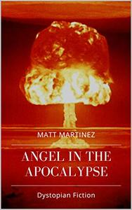 Angel in the Apocalypse: Short Stories about Dystopian Governments