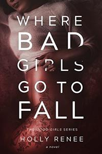 Where Bad Girls Go to Fall: A Best Friend's Brother Romance