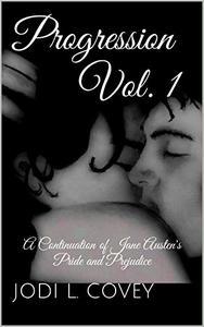 Progression Vol. 1: A Continuation of Jane Austen's Pride and Prejudice