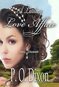 A Lasting Love Affair: Darcy and Elizabeth: A Pride and Prejudice Variation