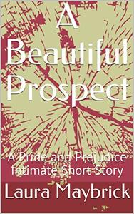 A Beautiful Prospect: A Pride and Prejudice Intimate Short Story