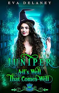 Juniper: All's Well That Comes Well: A paranormal reverse harem comedy