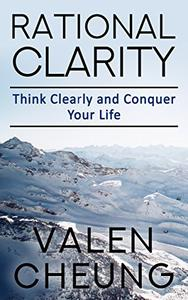 Rational Clarity: Think Clearly and Conquer Your Life