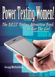 Power Texting Women! The Best Texting Attraction Book to Get The Girl