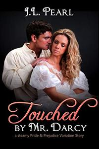 Touched by Mr. Darcy: a steamy Pride & Prejudice variation story