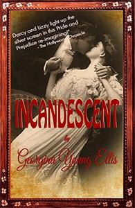 """INCANDESCENT:  """"Darcy and Lizzy light up the silver screen in this Pride and Prejudice re-imagining!"""" - The Hollywood Chronicle"""