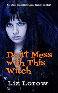 Don't Mess With This Witch: Teen witches in magical juvie, because they really messed up!