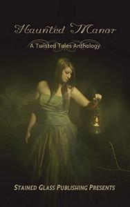 Haunted Manor: A Twisted Tales Anthology