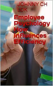 Employee Psychology How Influences Efficiency