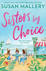 Sisters By Choice: The New Feel Good Romance of 2020 From Multi Million Copy Bestselling Author Susan Mallery