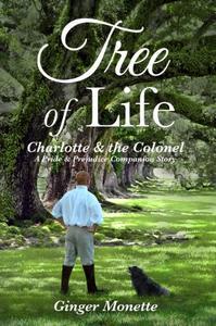 Tree of Life ~ Charlotte & the Colonel:  A Pride & Prejudice Companion Story.