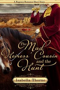 The Mad Heiress' Cousin and the Hunt: A Regency Romance Short Story