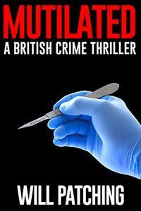 Mutilated: A British Crime Thriller