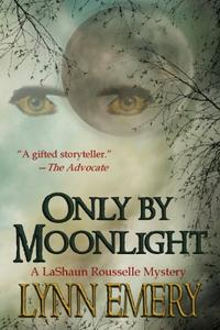 Only By Moonlight: A LaShaun Rousselle Mystery