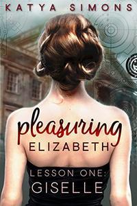 Pleasuring Elizabeth - Lesson One: Giselle