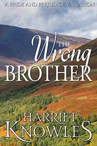 The Wrong Brother: A Darcy and Elizabeth Pride and Prejudice Variation