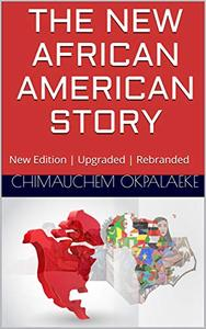 THE NEW AFRICAN AMERICAN STORY: New Edition   Upgraded   Rebranded