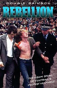 Rebellion - The Inside Story of Football's Protest Movement: The Growth of Football's Protest Movement