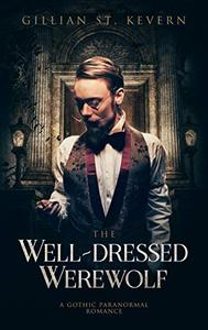 The Well-dressed Werewolf: A Gothic Paranormal Romance