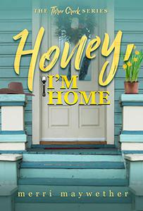 Honey I'm Home: Three Creeks, Montana Series #3