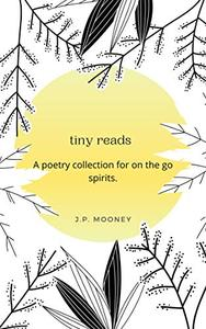 tiny reads: A poetry collection for on the go spirits.