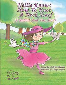 Nellie Knows How To Knot A Neck Scarf: A Rabbit and Fox Story