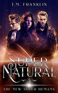 Super Natural: The New Super Humans, Book Three