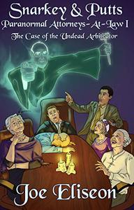 Snarkey & Putts Paranormal Attorneys-At-Law I: The Case of the Undead Arbitrator