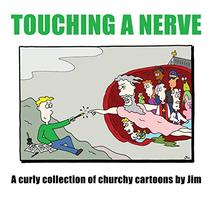 Touching A Nerve: A Curly Collection of Churchy Cartoons By Jim