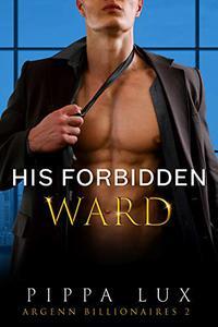His Forbidden Ward: A Billionaire, Age Gap Romance