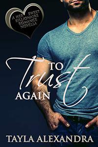 To Trust Again: Her Sweet Billionaire Romance Novella
