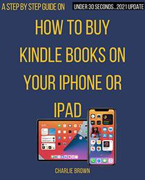 Buying Kindle Books on iPad: The step by step guide with clear screenshots that will show you how to download kindle books on iPhone, iPad & Mac in under ... Account using Smart Guides/Techniques)