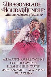 Dragonblade Holiday Bundle: A Historical Romance Collection