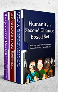 Humanity's Second Chance: Interactive HTML, Advanced CSS and Responsive Design (Virtual Boxed Set)