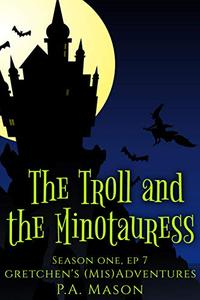 The Troll and the Minotauress: A hilarious high fantasy witch series (Gretchen's