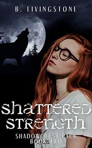 Shattered Strength: Shadowcrest Pack Series Book Two